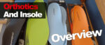 Orthotics And Insole Overview